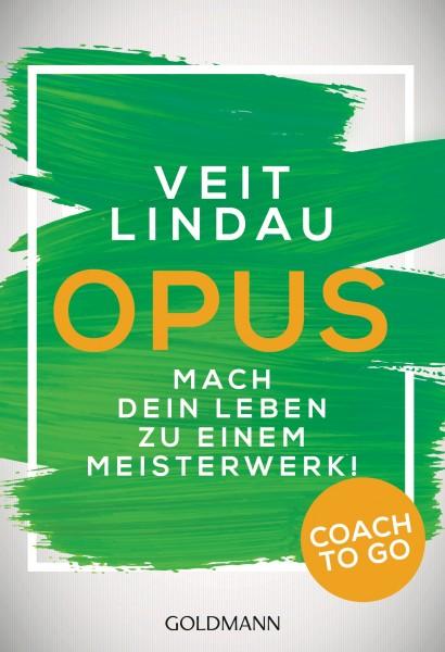 Coach to go OPUS: Mach dein Leben zu einem Meisterwerk! (Veit Lindau)